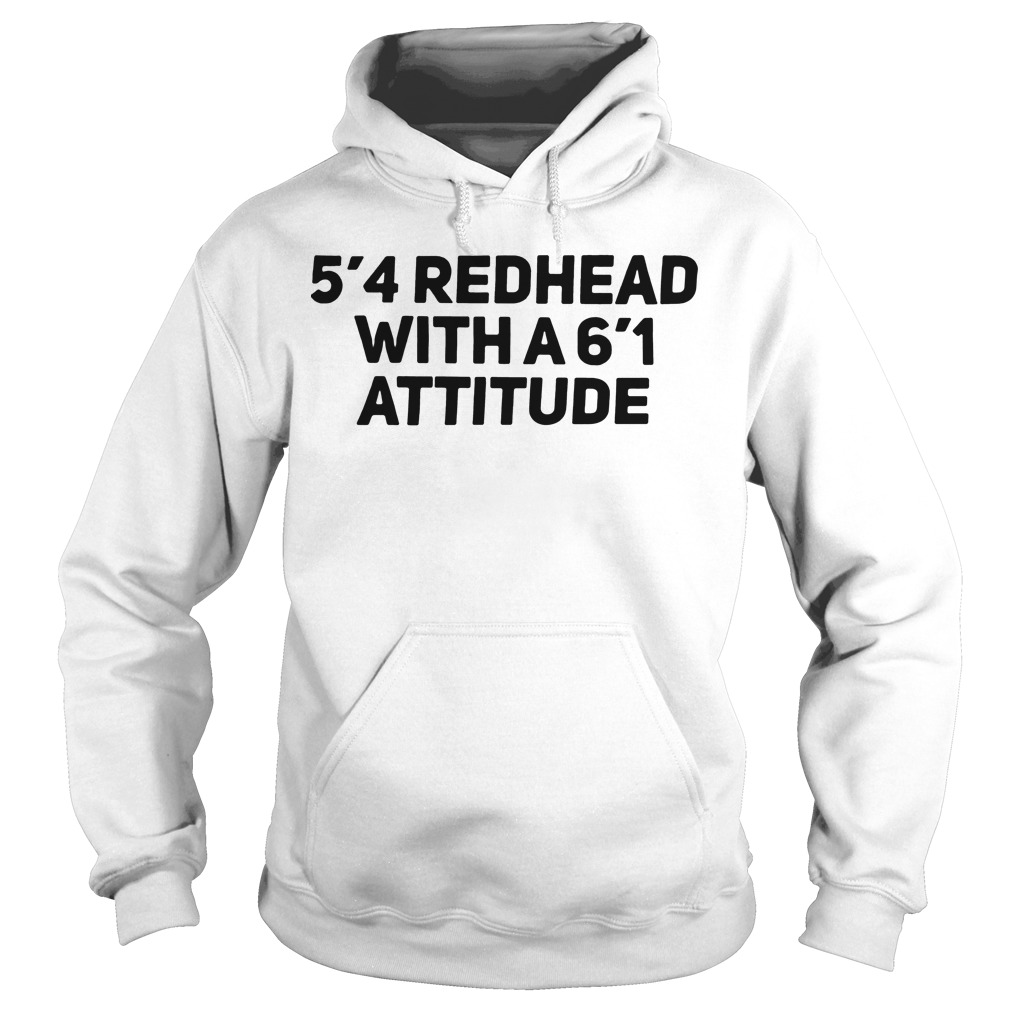 5'4 redhead with a6'1 attitude hoodie