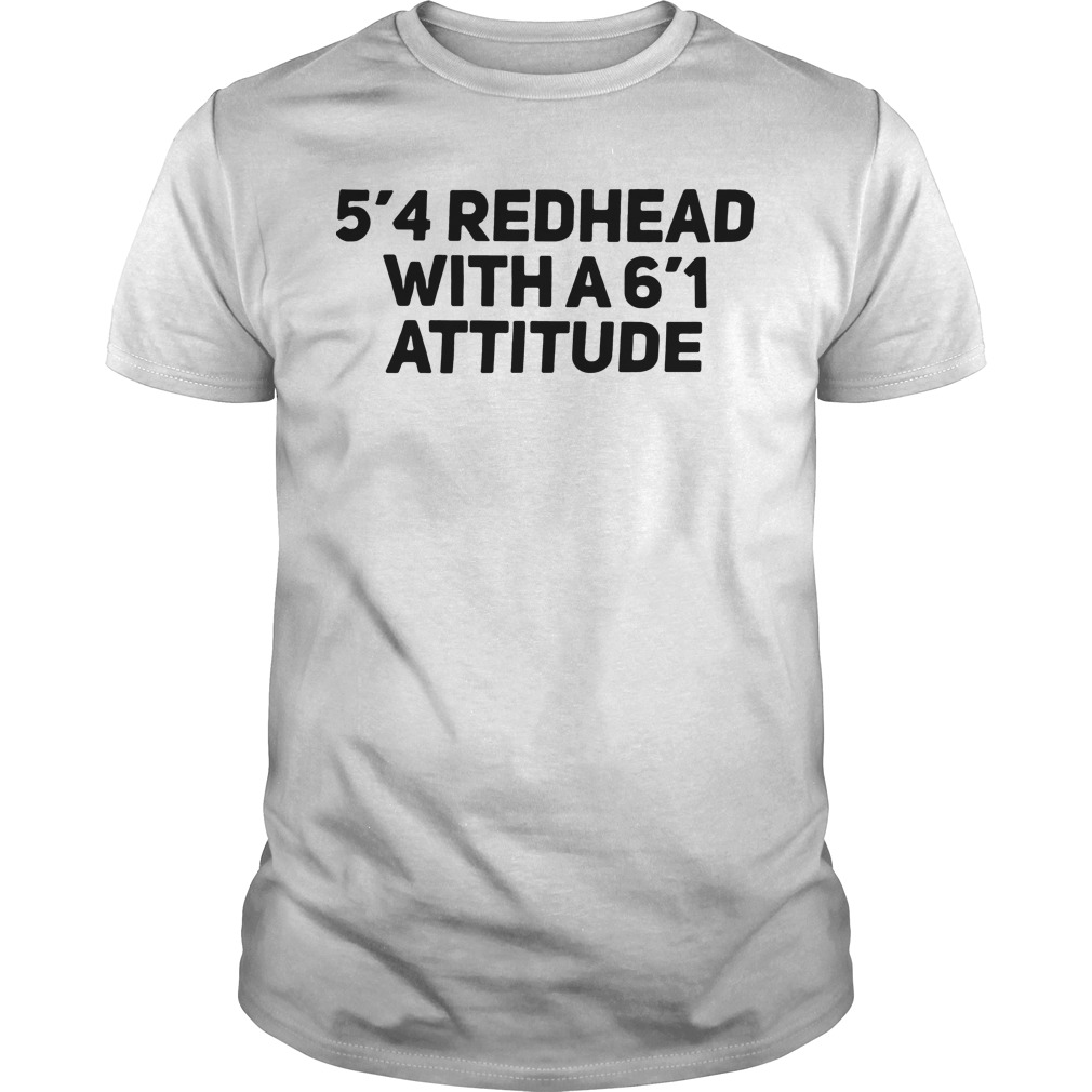 5'4 redhead with a6'1 attitude shirt