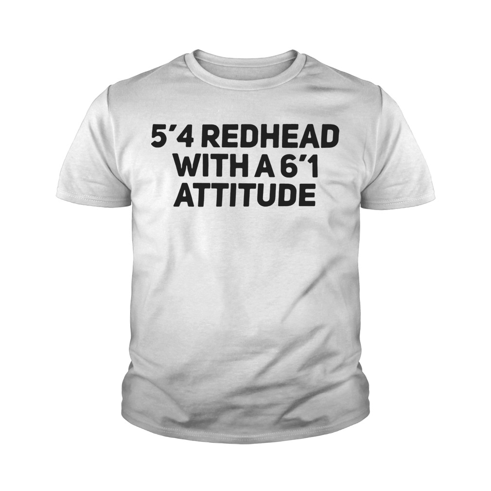5'4 redhead with a6'1 attitude youth tee