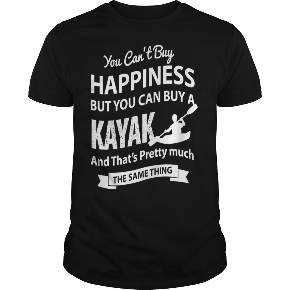 Can 39 T Buy Happiness But You Can Buy A Kayak Shirt Hoodie