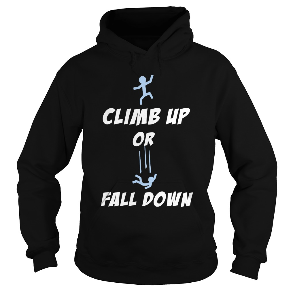 Climb up or fall down Hoodie