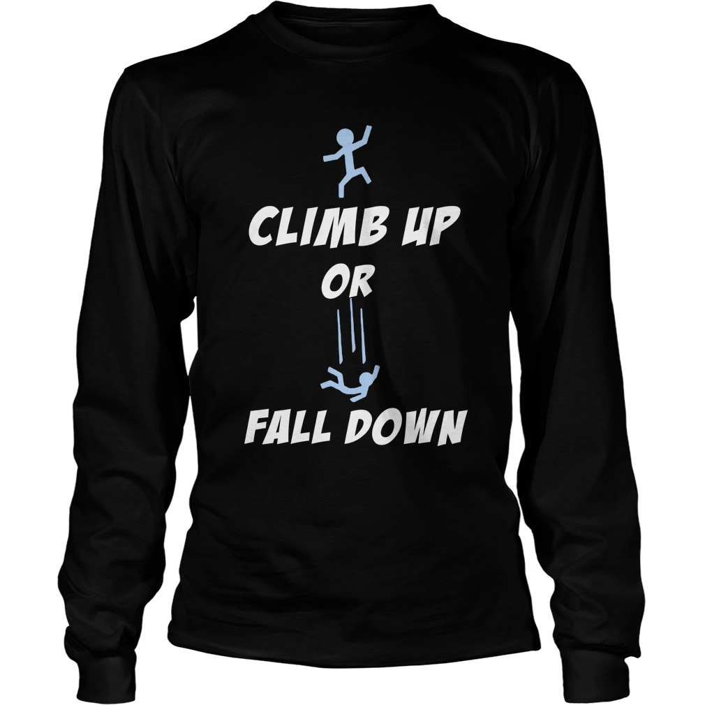 Climb up or fall down Longsleeve Tee