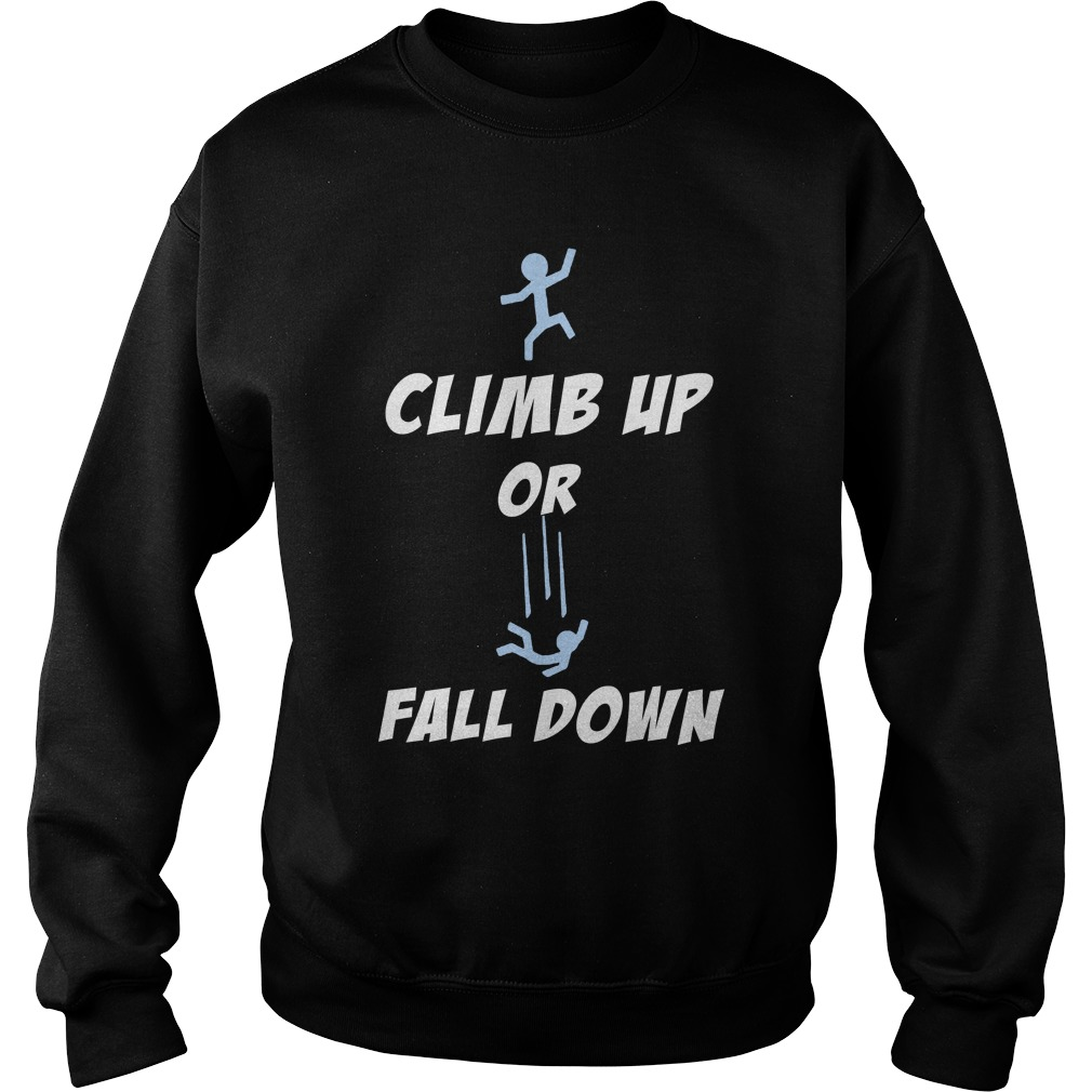Climb up or fall down Sweat Shirt