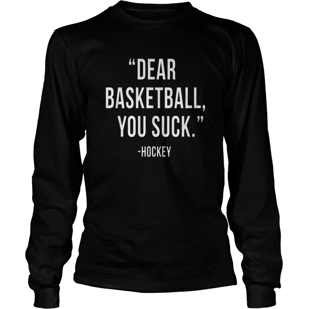 Dear Basketball You Suck Longsleeve Tee