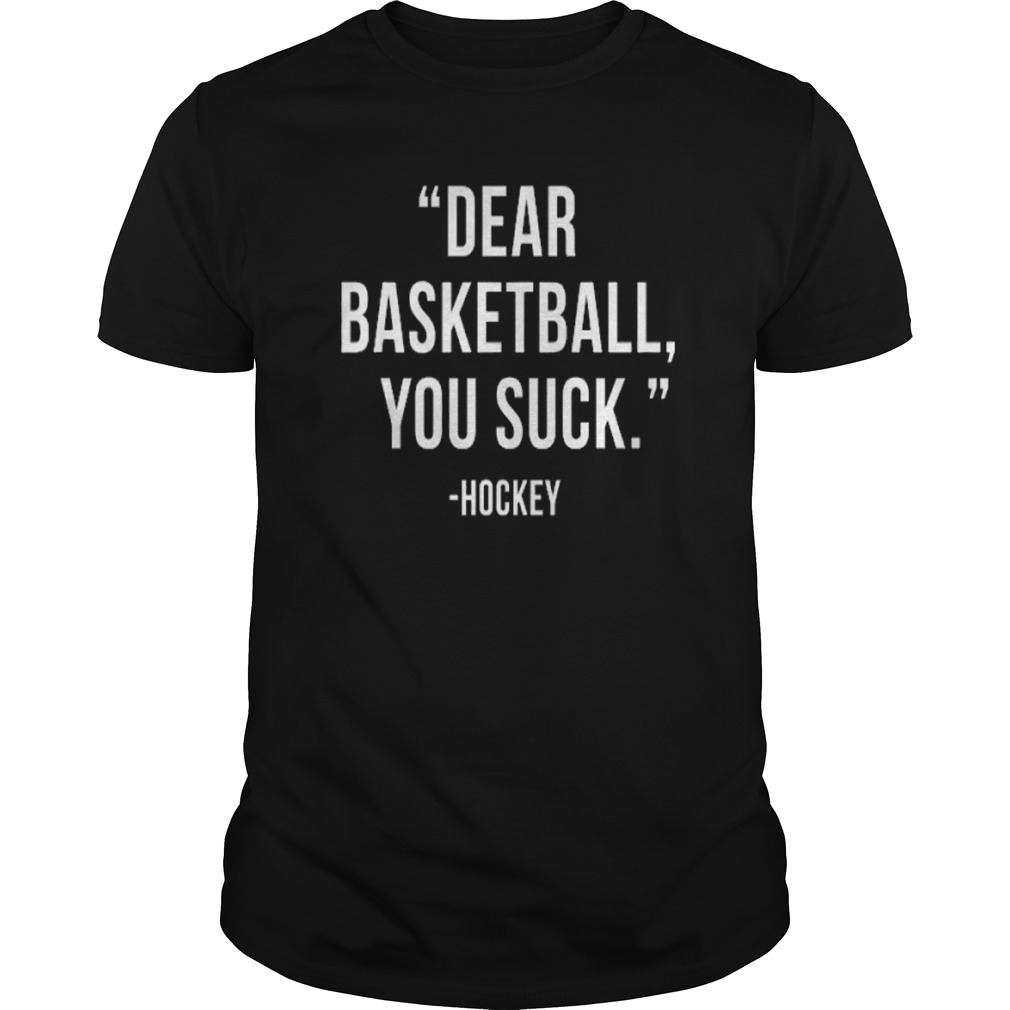 Dear Basketball You Suck Shirt