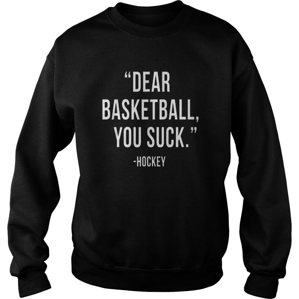 Dear Basketball You Suck Sweat Shirt