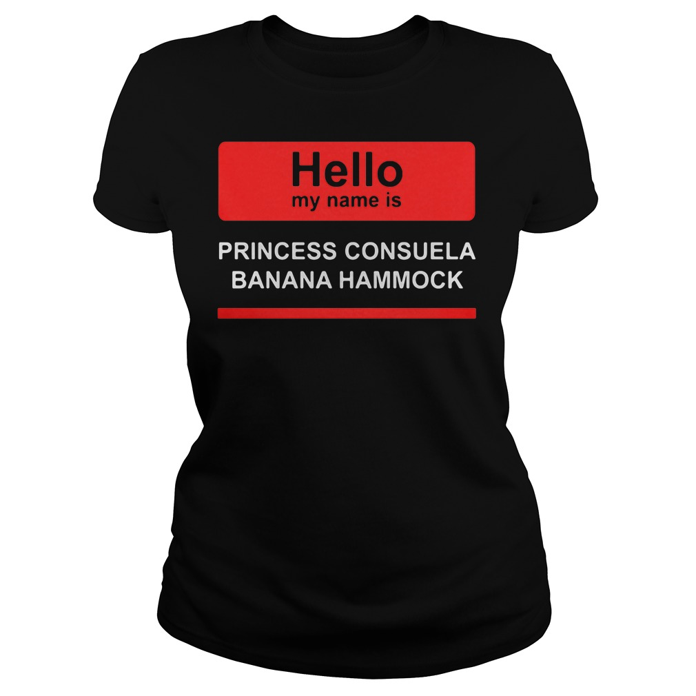 hello my name is princess consuela banana hammock ladies tee hello my name is princess consuela banana hammock sweater and t shirt  rh   isportstees
