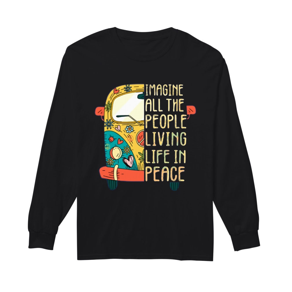 Hippie car Imagine all the people living life in peace shirt Long sleeved