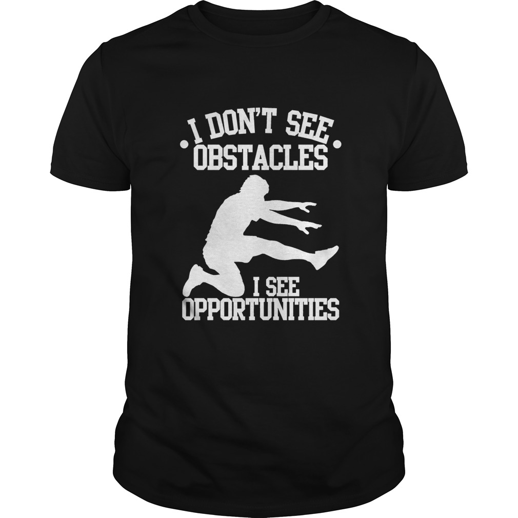 I Don't See Obstacles I See Opportunities Shirt