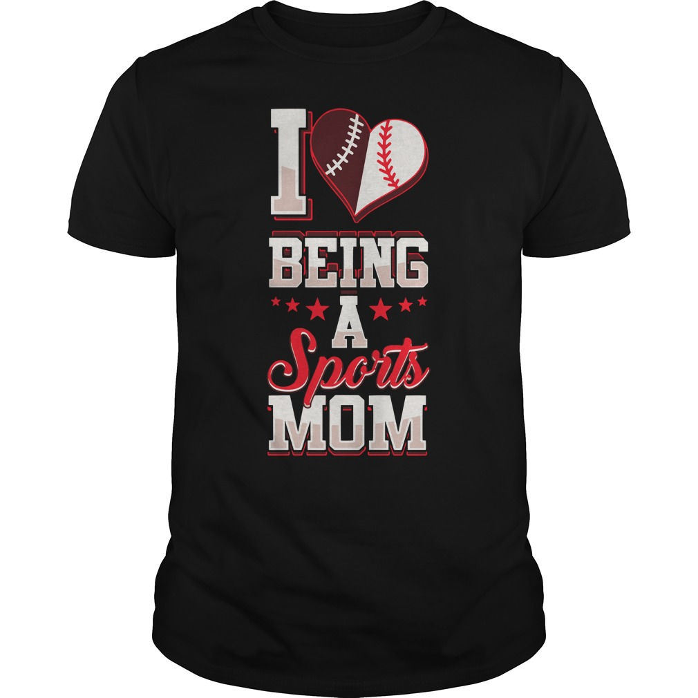 I Love Being A Sports Mom T- Shirt