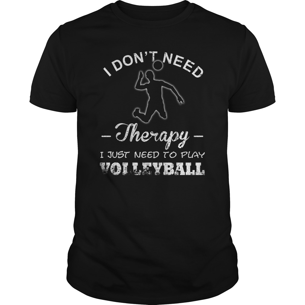 I just need to play volleyball shirt