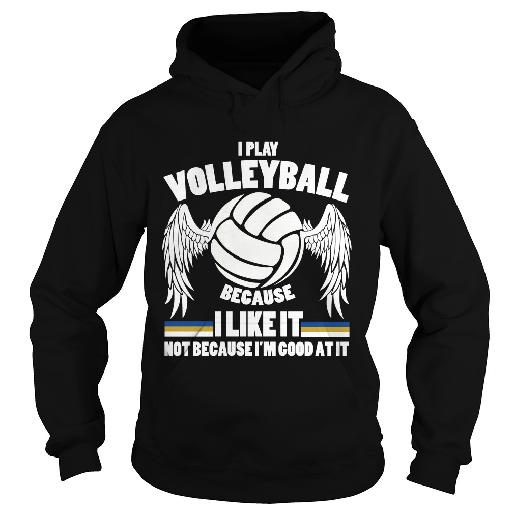 I play volleyball because I like it hoodie