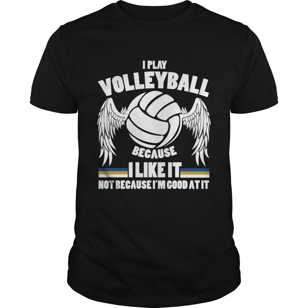 I play volleyball because I like it shirt