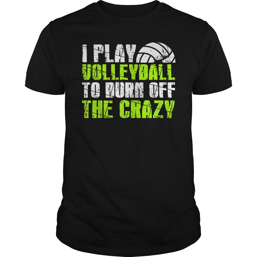 I play volleyball to burn off the crazy shirt
