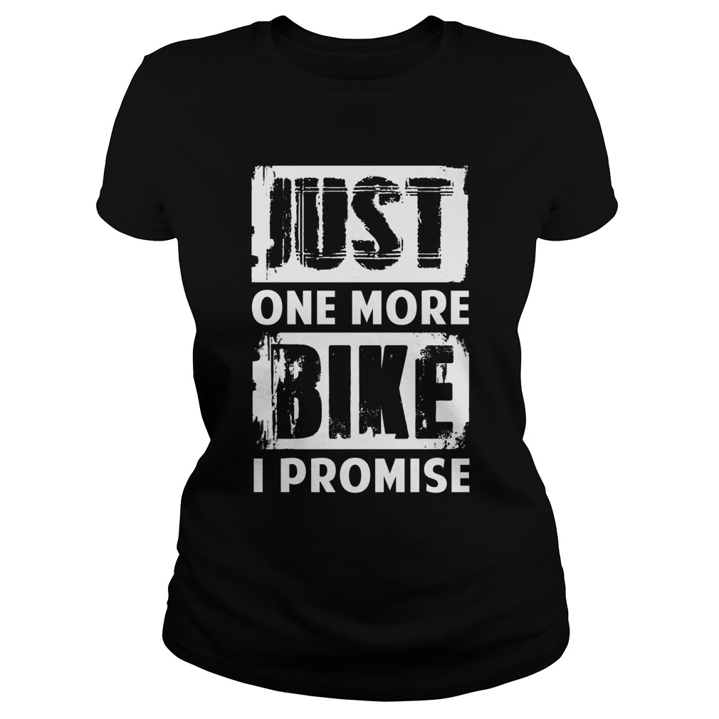 Just one more bike I promise Ladies tee
