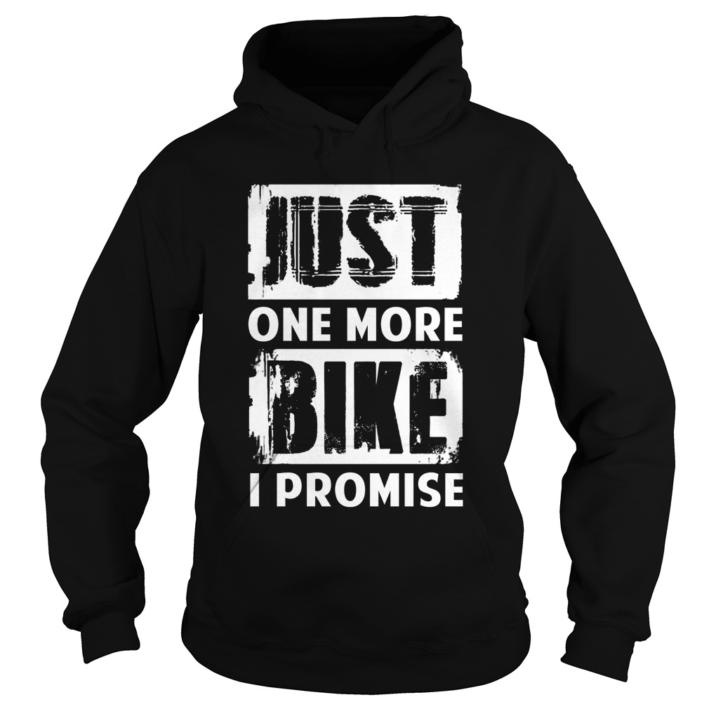 Just one more bike I promise hoodie