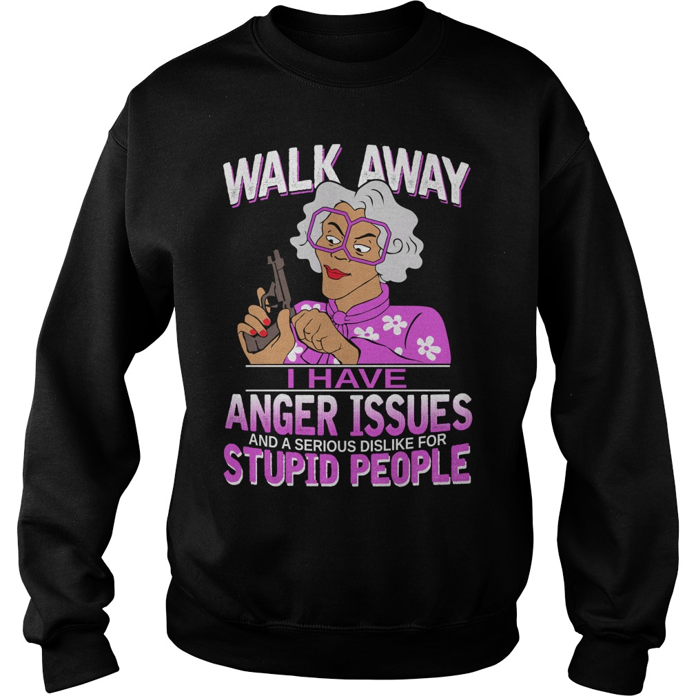 Madea walk away I have anger issues sweater