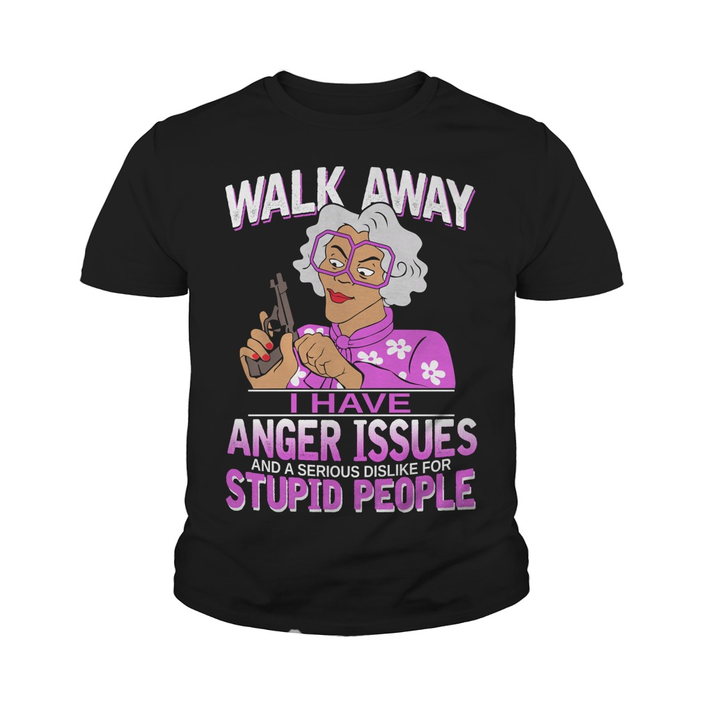 Madea walk away I have anger issues youth tee