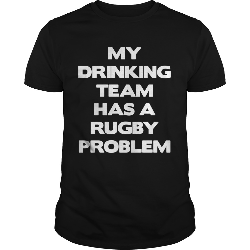 My drinking team has a rugby problem shirt