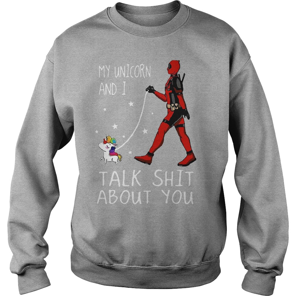 My unicorn and I talk shit about you deadpool sweater