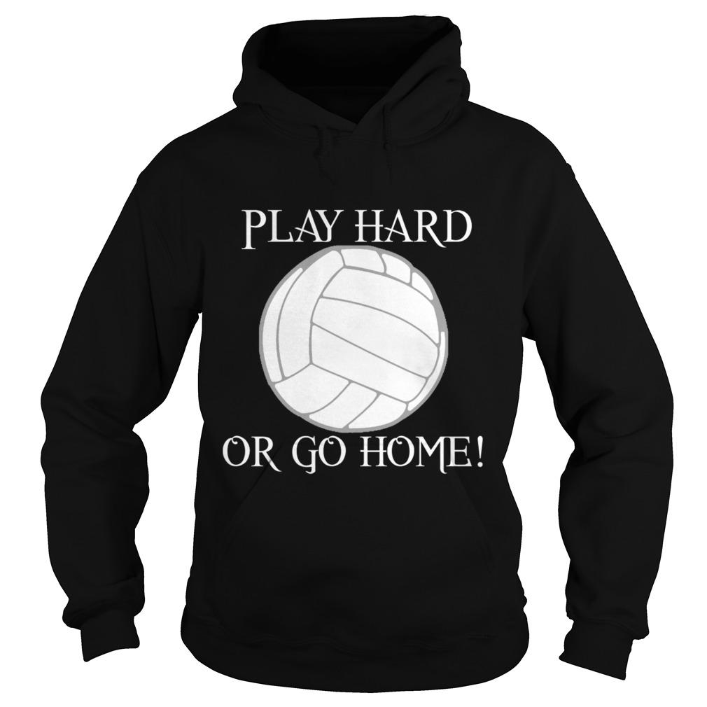 Play hard or go home hoodie