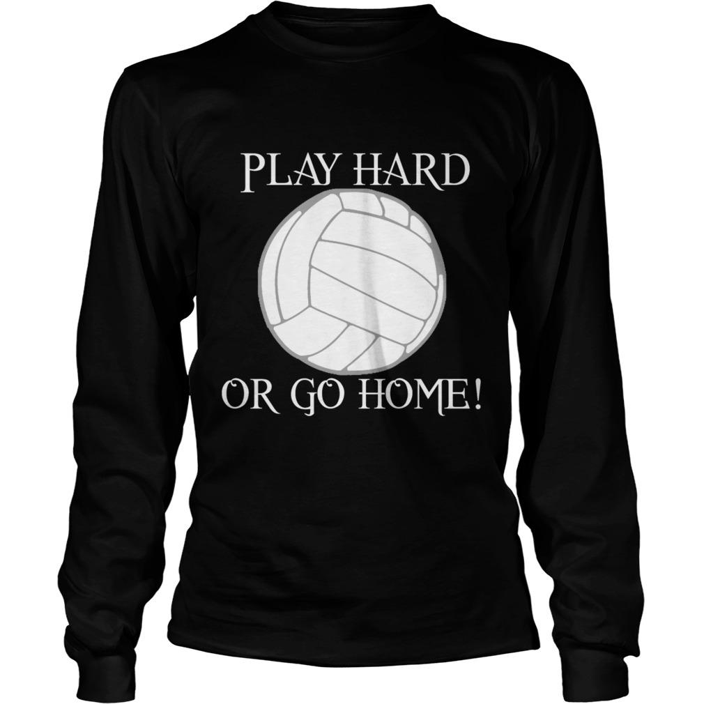 Play hard or go home long sleeve
