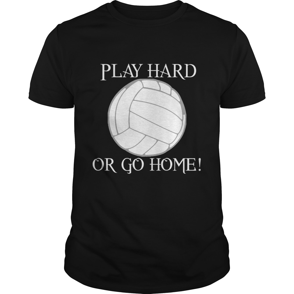 Play hard or go home shirt