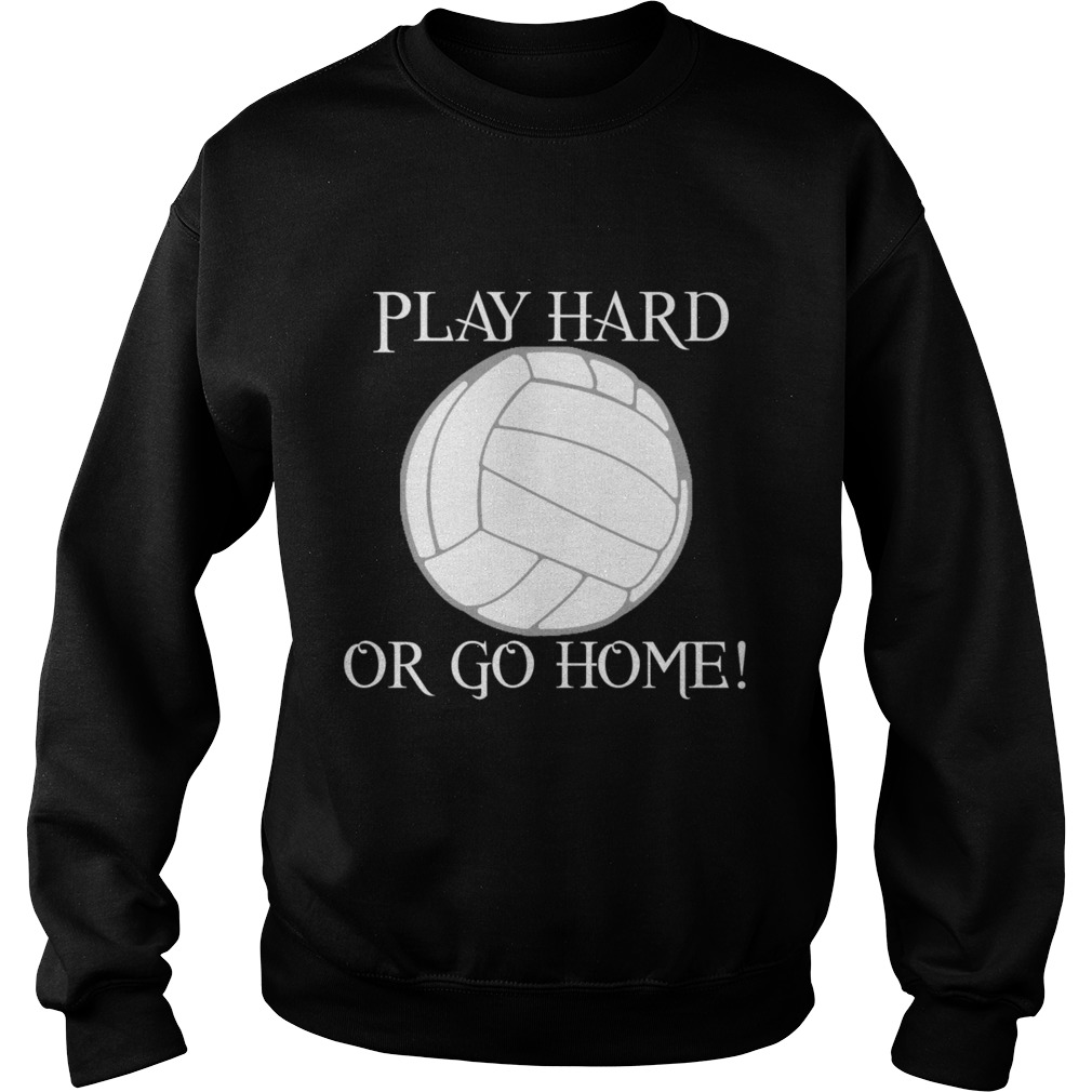Play hard or go home sweat shirt