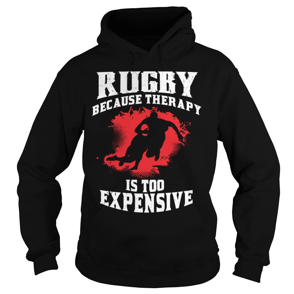 Rugby because therapy is too expensive hoodie