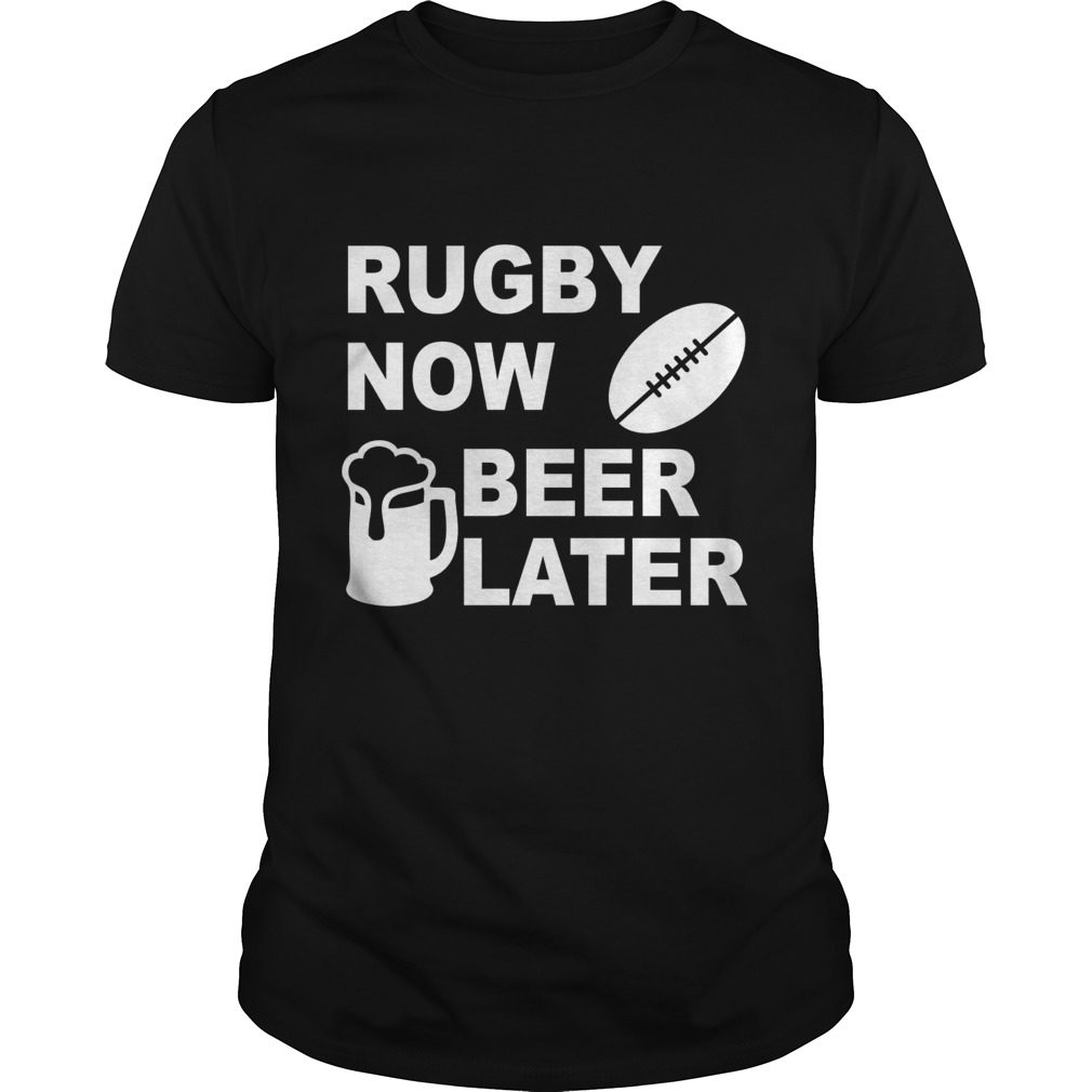 Rugby now beer later shirt