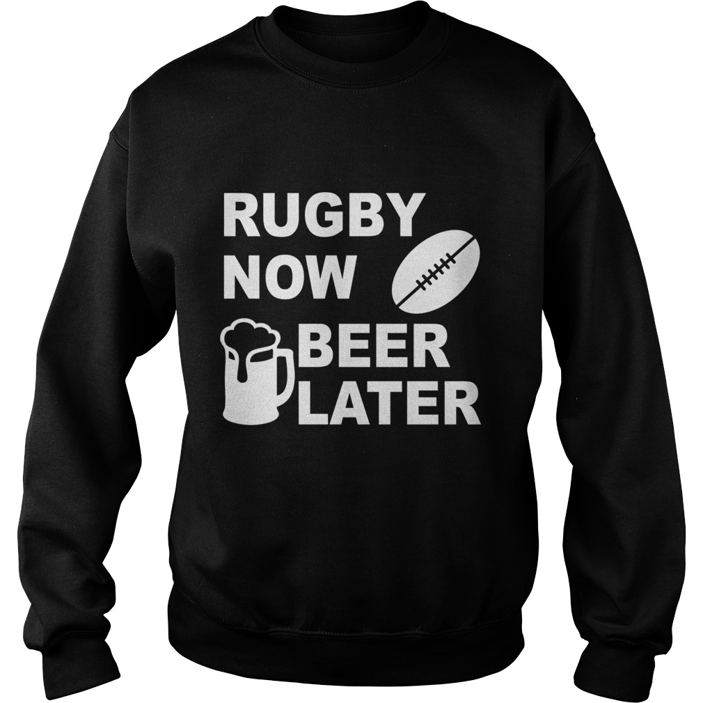 Rugby now beer later sweat shirt