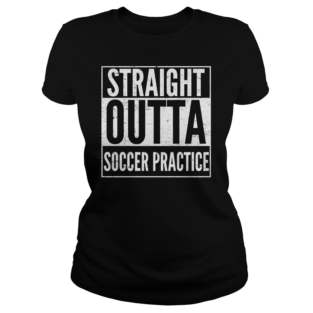 Straight Outta Soccer Practice Ladies Tee