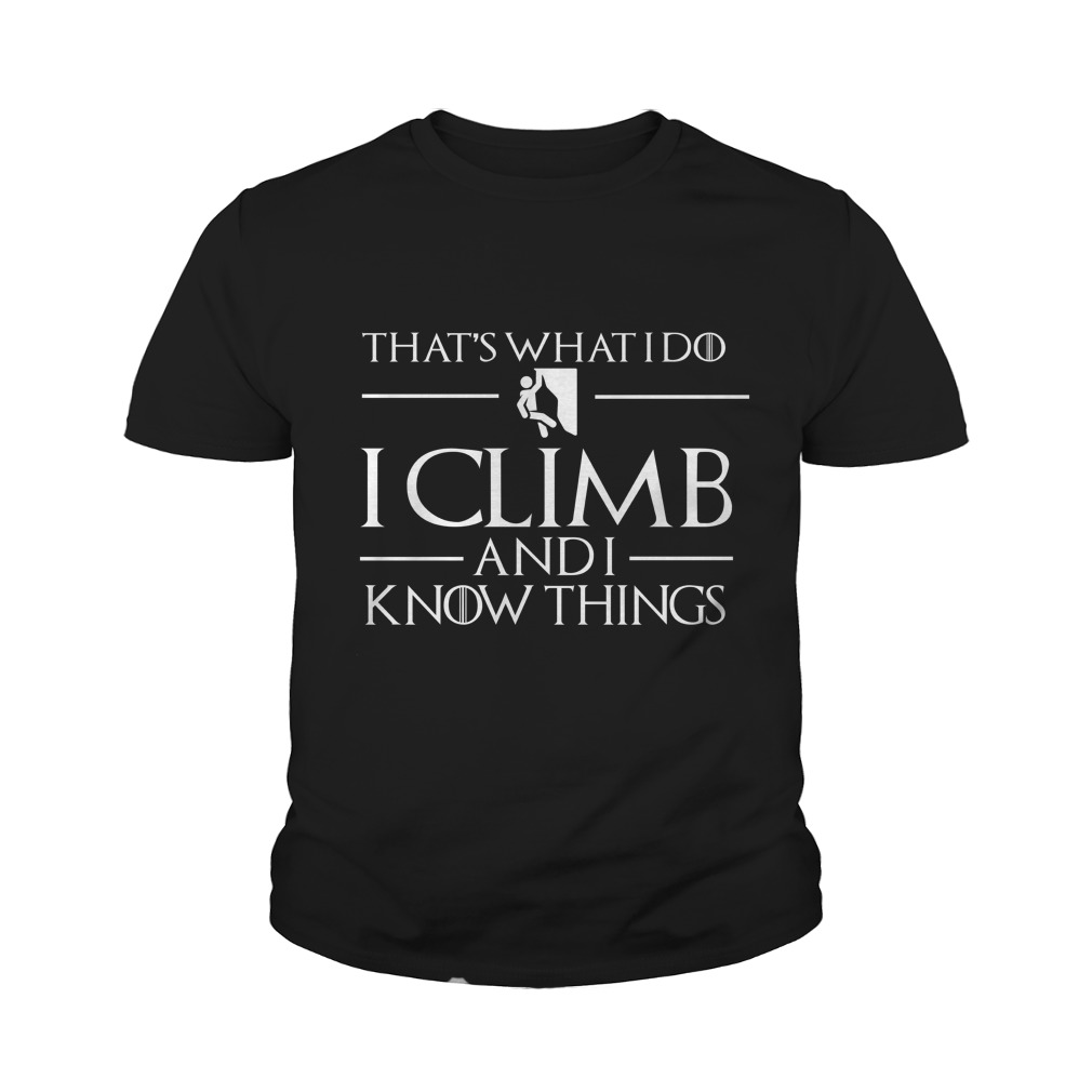 That's what I do I climb and I know things youth tee