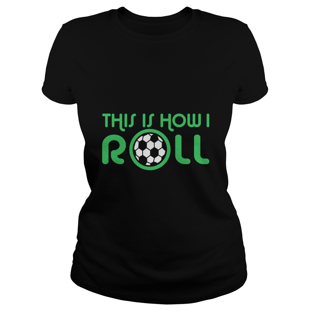 This Is How I Roll Ladies Tee