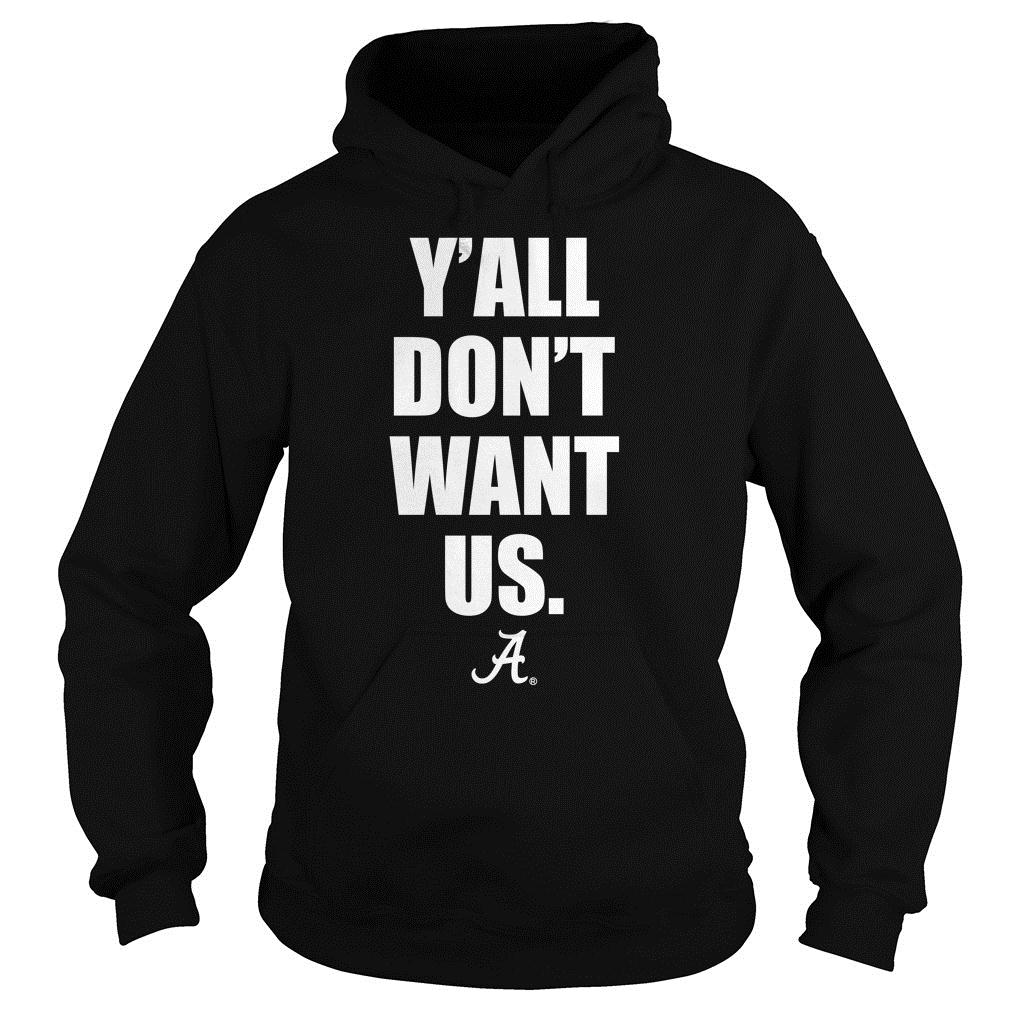 Y'all don't want us alabama shirt hoodie