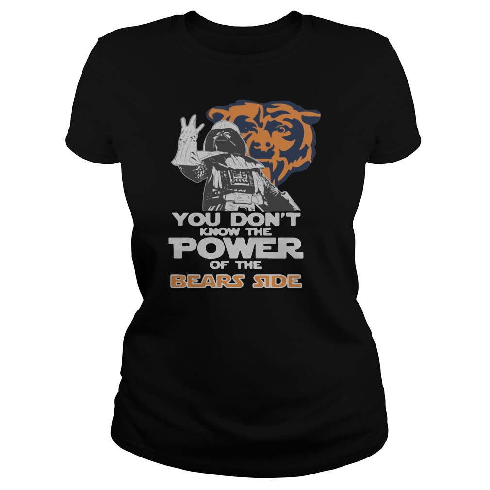 You don't know the power of the bears side shirt ladies tee