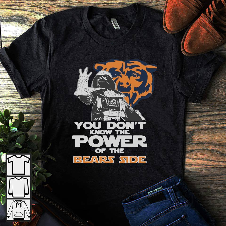 You don't know the power of the bears side shirt