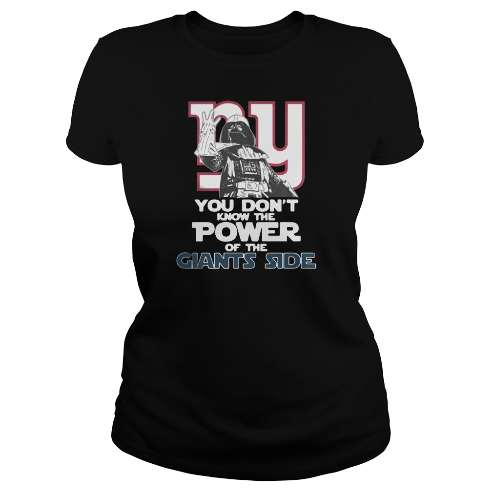 You don't know the power of the giants side shirt ladies tee