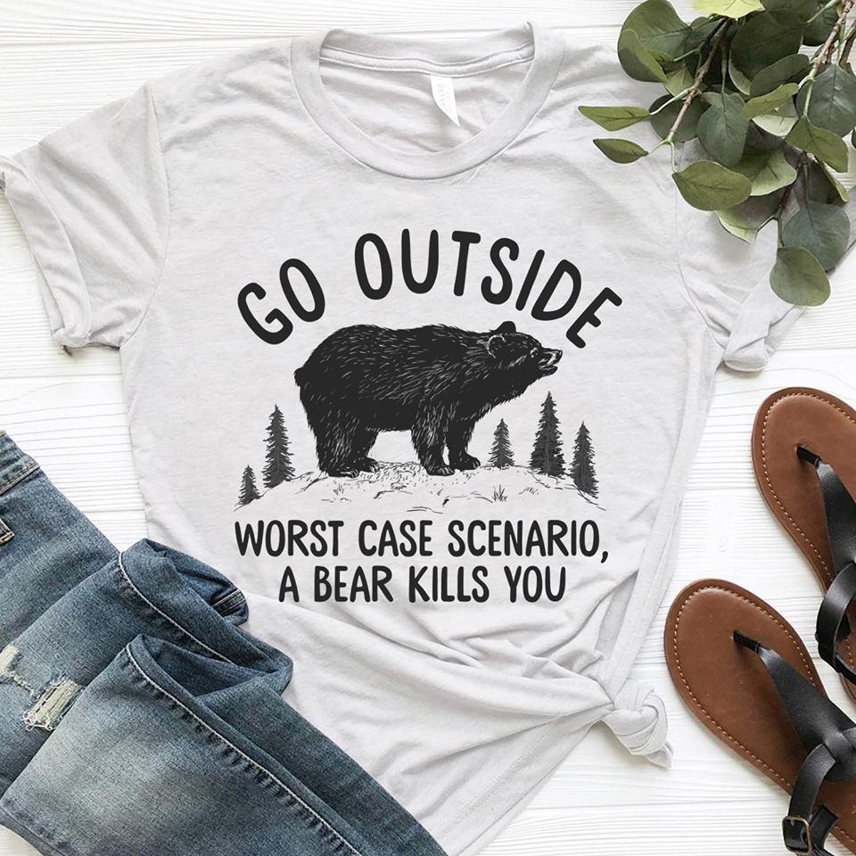 Bear Go outside worst case scenario a bear kills you shirt