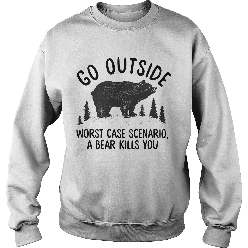 Bear Go outside worst case scenario a bear kills you sweater