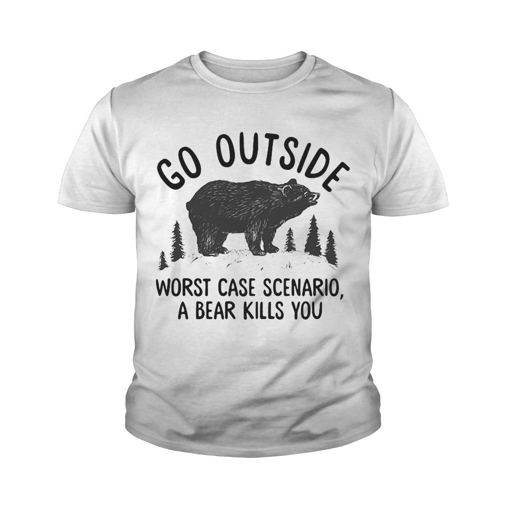 Bear Go outside worst case scenario a bear kills you youth tee