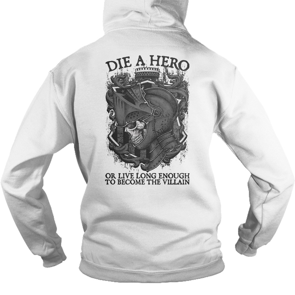 Die a hero or live long enough to become the villain hoodie