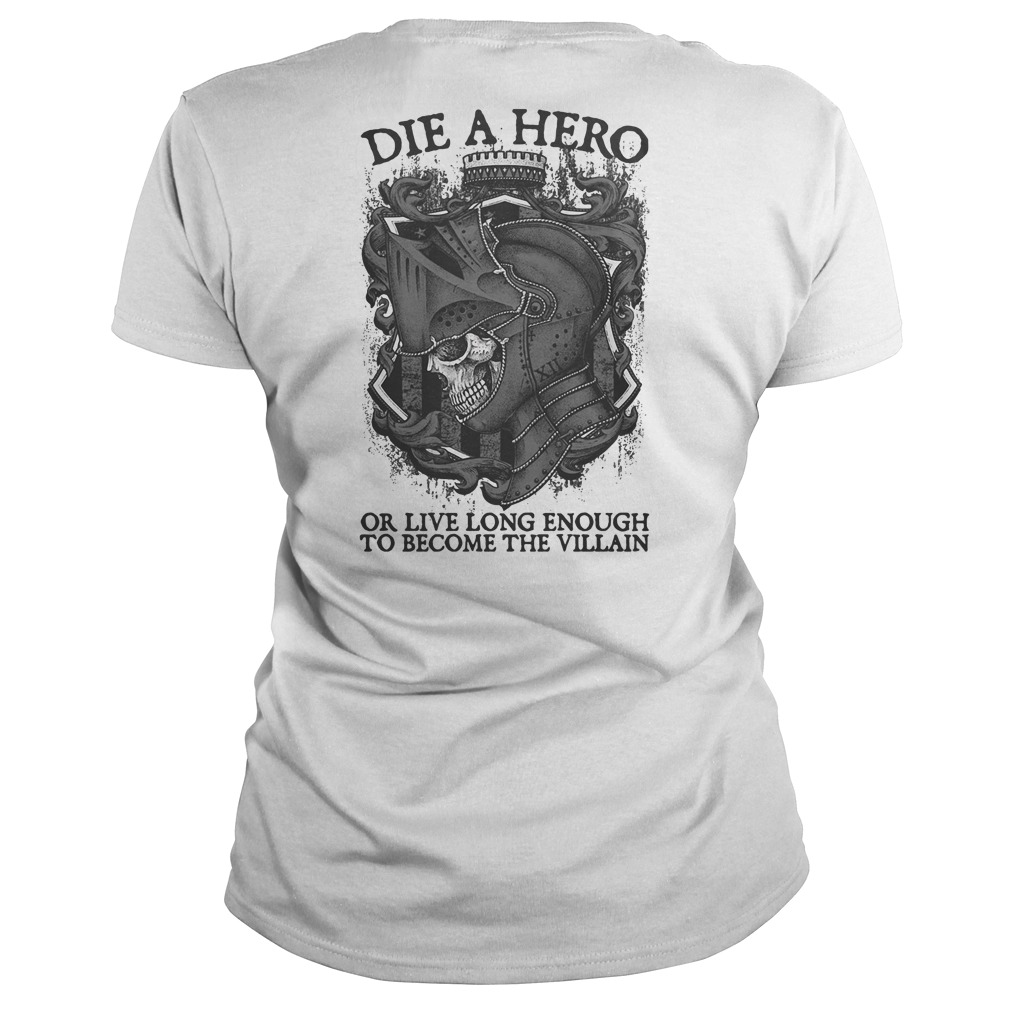 Die a hero or live long enough to become the villain ladies tee