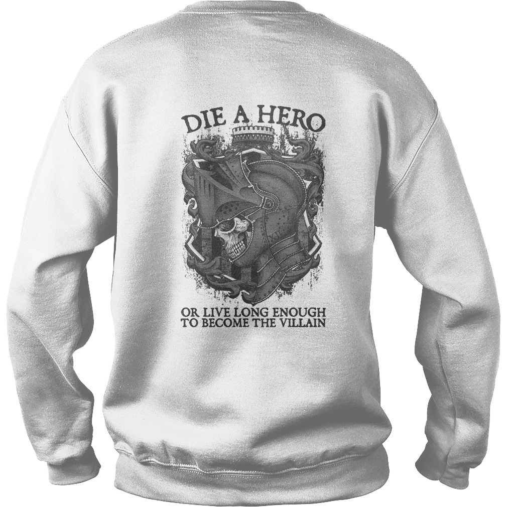 Die a hero or live long enough to become the villain sweater