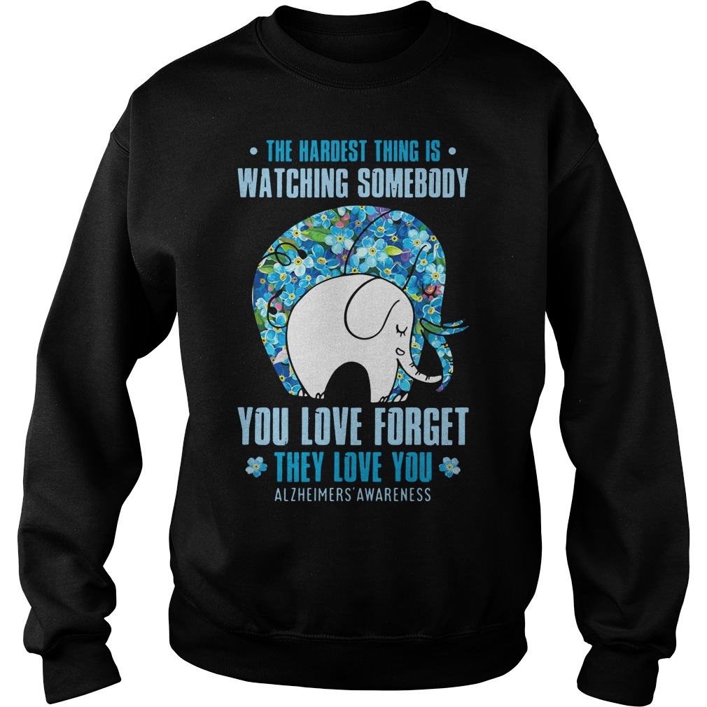 Elephant: The hardest thing is watching someone you love forget they love you sweater