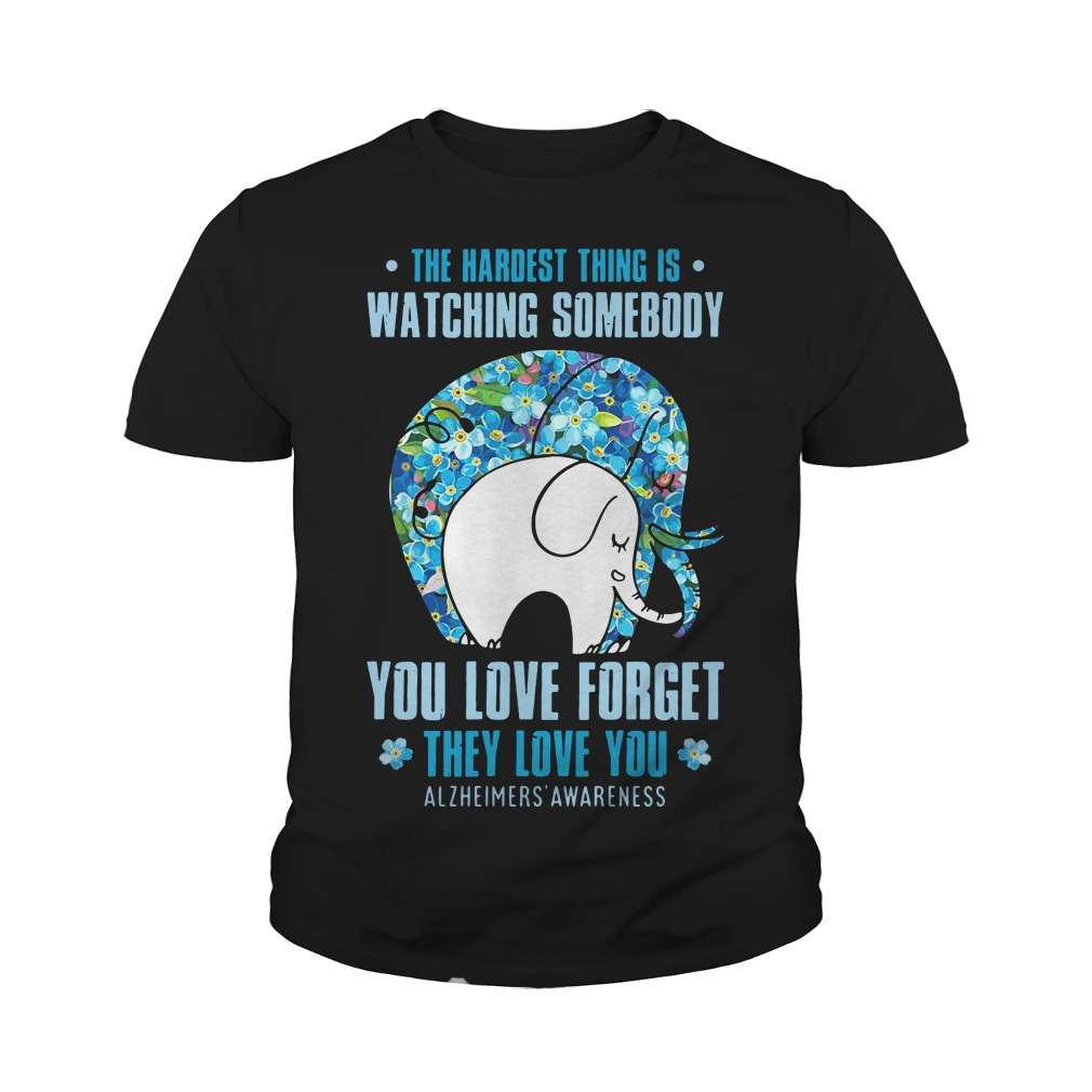 Elephant: The hardest thing is watching someone you love forget they love you youth tee