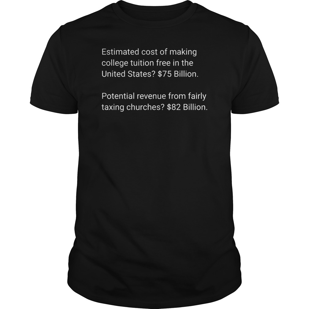 Estimated cost of making college tuition free in the United States $75 82 billion shirt