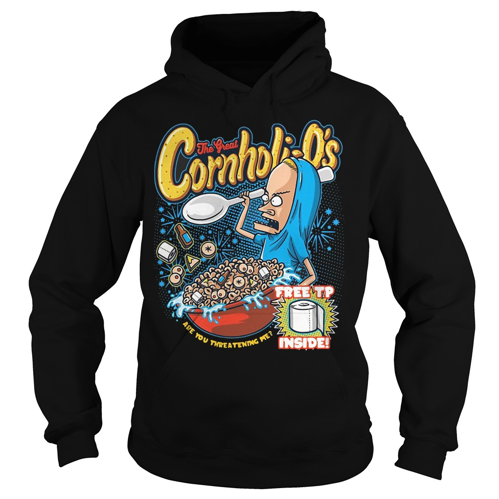 The great Cornholio are you threatening me hoodie