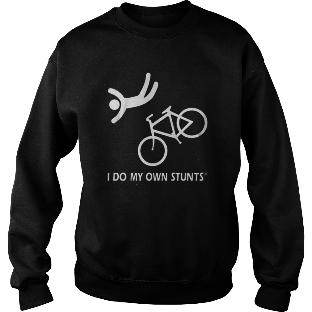I do my own stunts bike Sweatshirt