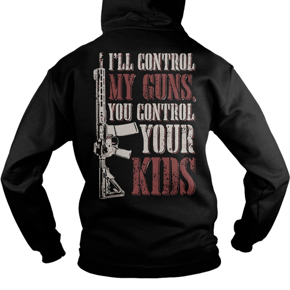I'll control my guns you control your kids Hoodie